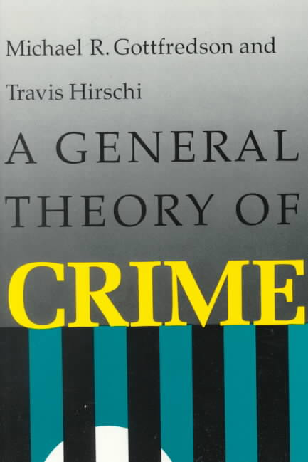 A General Theory of Crime By Gottfredson, Michael R./ Hirschi, Travis
