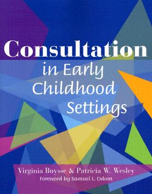 Consultation In Early Childhood Settings By Buysse, Virginia, Ph.D./ Wesley, Patricia W./ Odom, Samuel L. (FRW)